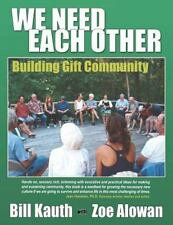 We Need Each Other: Building Gift Community: By Bill Kauth, Zoe Alowan