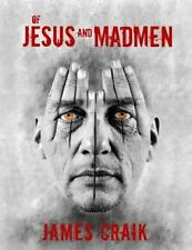 Of Jesus and Madmen by James Craik (2014, Paperback)