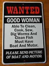 WANTED GOOD WOMAN Boat & Motor Funny Fishing Cabin Lodge Home Decor Sign NEW