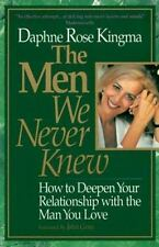 The Men We Never Knew: How to Deepen Your Relationship with the Man You Love, Da