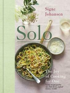 Solo: The Joy of Cooking for One, Johansen, Signe, New Book