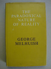 THE PARADOXICAL NATURE OF REALITY - George Melhuish - 1st Edition - METAPHYSICS