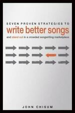 Seven Proven Strategies to Write Better Songs Now : And Stand Out in a...