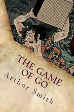 The Game of Go : Illustrated by Arthur Smith (2015, Paperback)