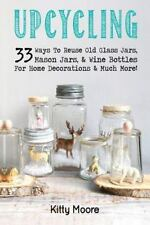 Upcycling: 33 Ways To Reuse Old Glass Jars, Mason Jars, & Wine Bottles For Home