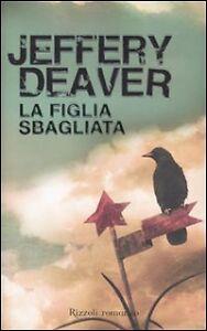 Jeffery Deaver  La figlia sbagliata (Prima edizione copertina rigida come nuovo)
