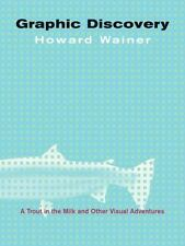 Graphic Discovery: A Trout in the Milk and Other Visual Adventures Howard Wainer
