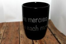 "Coffee Mug - ""His mercies are new each morning"" Lamentations 3:23"