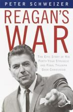 Reagan's War : The Epic Story of His Forty Year Struggle and Final Triumph Over