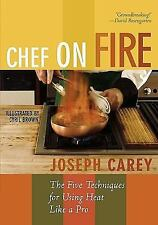 Chef on Fire : The Five Techniques for Using Heat Like a Pro by Joseph Carey...