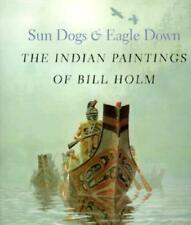 Sun Dogs and Eagle Down: The Indian Paintings of Bill Holm by Steven C Brown