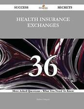 Health Insurance Exchanges 36 Success Secrets: 36 Most Asked Questions On Health
