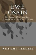 Ewe Osain : 221 Plants, Herbs and Trees Essential to the Lucumi Tradition by...