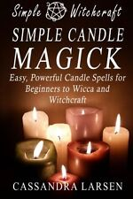 Simple Candle Magick: Easy, Powerful Candle Spells for Beginners to Wicca and Wi