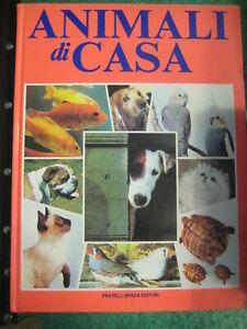 LIBRO: ANIMALI DI CASA FRATELLI SPADA EDITORI 1990 *****