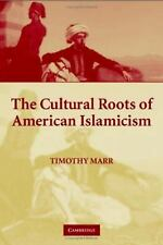 The Cultural Roots Of American Islamicism: By Timothy Marr