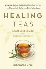Healing Teas : How to Prepare and Use Teas to Maximize Your Health by Marie...