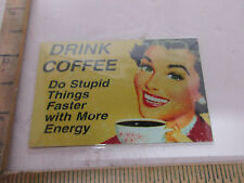 Drink Coffee Do Stupid Things Faster with energy Refrigerator Magnet.