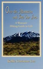 Over the Mountains and into Our Lives : A Woman's Hiking Guide to Life by...