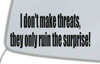 """I don't make threats"" Vinyl Decal Sticker Car Window Wall Bumper Funny Quote"