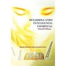 Desarrollando Inteligencia Espiritual: Sesenta Reflexiones Que Te Acercaran a Di