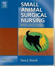 Small Animal Surgical Nursing : Skills and Concepts by Sara J. Busch (2005,...