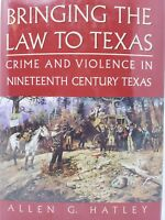 Bringing the Law to Texas : Crime and Violence in Nineteenth Century Texas by...