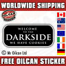 WELCOME to the DARKSIDE we have cookies car / bumper sticker mr oilcan 150mm