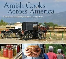 Amish Cooks Across America : Recipes and Traditions from Maine to Montana by...