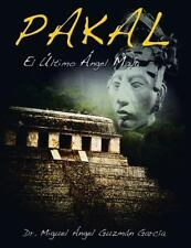 Pakal : El Ultimo Angel Maya by Miguel Angel Guzm�n Garc�a (2013, Paperback)