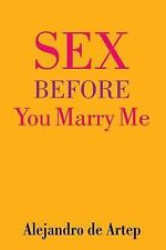 Sex Before You Marry Me by Alejandro de Artep (2015, Paperback)