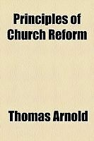 Principles of Church Reform by Arnold, Thomas