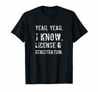 License & Registration Shirt Yeah I Know Funny Birthday Gift