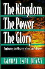 The Kingdom, the Power, the Glory: Embracing the Mystery of the Lord's Prayer D
