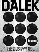 Doctor Who: Dalek: The Astounding Untold History of the Greatest Enemies of the Universe by George Mann, Justin Richards, Cavan Scott (Hardback, 2017)