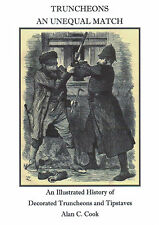 TRUNCHEONS - An Unequal Match (Illustrated history of the truncheon & tipstaff)