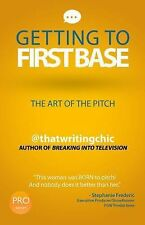 Getting To First Base The Art of the Pitch by thatwritingchic (2014, Paperback)