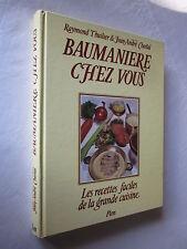 BAUMANIERE CHEZ VOUS LES RECETTES FACILES DE LA GRANDE CUISINE THUILIER / CHANAL