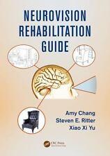 NEUROVISION REHABILITATION GUIDE - CHANG, AMY/ RITTER, STEVEN E./ YU, XIAO XI -