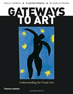 Gateways to Art: Understanding the Visual Arts by Shields, M Kathryn Book The