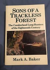 Sons of a Trackless Forest: The Cumberland Long Hunters of the 18th Century