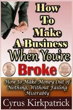 Cyrus Kirkpatrick Lifestyle Design: How to Make a Business When You're Broke...