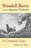 Wendell Berry and the Agrarian Tradition. A Common Grace by Smith, Kimberly A. (
