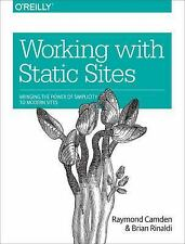 Working with Static Sites : Bringing the Power of Simple to Modern Websites: ...