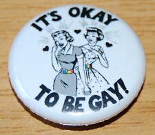 IT'S OK TO BE GAY LESBIAN 25MM / 1 INCH BUTTON BADGE LGBT VINTAGE KITSCH