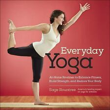 Everyday Yoga: At-Home Routines to Enhance Fitness, Build Strength, and Restore