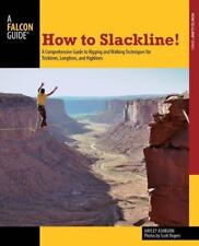 How to Slackline!: A Comprehensive Guide To Rigging And Walking Techniques For T