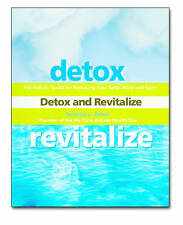 Detox and Revitalize: The Holistic Guide for Renewing Your Body, Mind, and Spiri