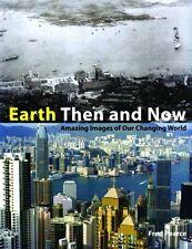 Earth Then and Now: Amazing Images of Our Changing