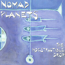 The Indestructible Drop by Nomad Planets (CD, Jan-2001, The Fairbanks Label)